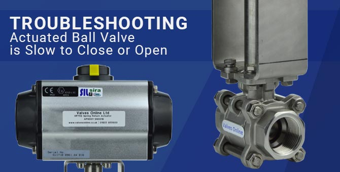 Troubleshooting - actuated valve slow to open or close